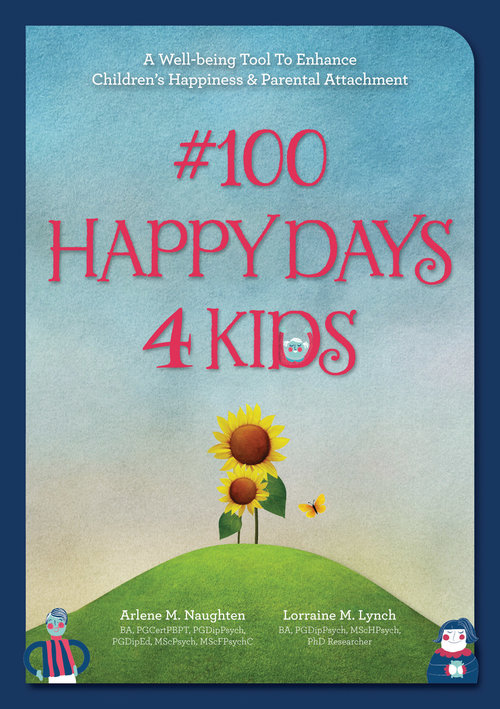#100 Happy Days 4 Kids: A Well-Being Tool To Enhance Children's Happiness & Parental Attachment